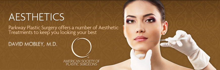 Parkway Plastic Surgery offers a number of Aesthetic Treatments to keep you looking your best.