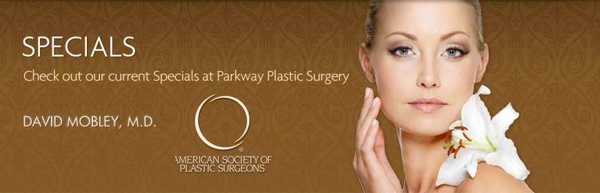 Check out our current Specials at Parkway Plastic Surgery